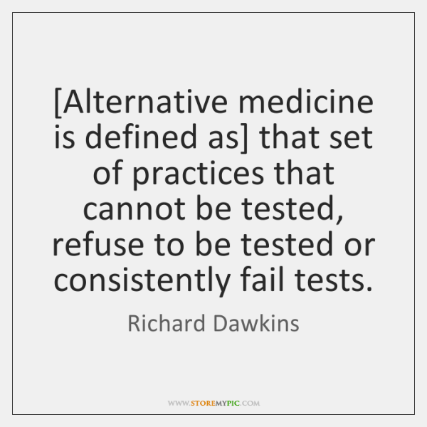 [Alternative medicine is defined as] that set of practices that cannot be ...