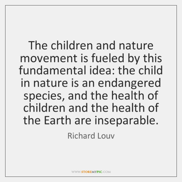 The children and nature movement is fueled by this fundamental idea: the ...