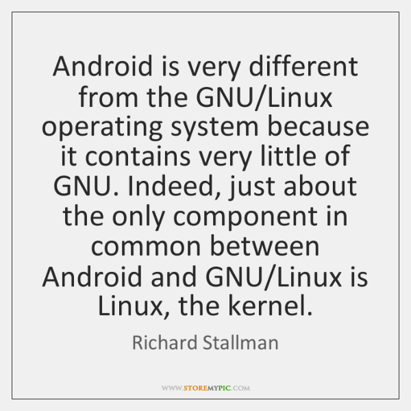 Android is very different from the GNU/Linux operating system because it ...