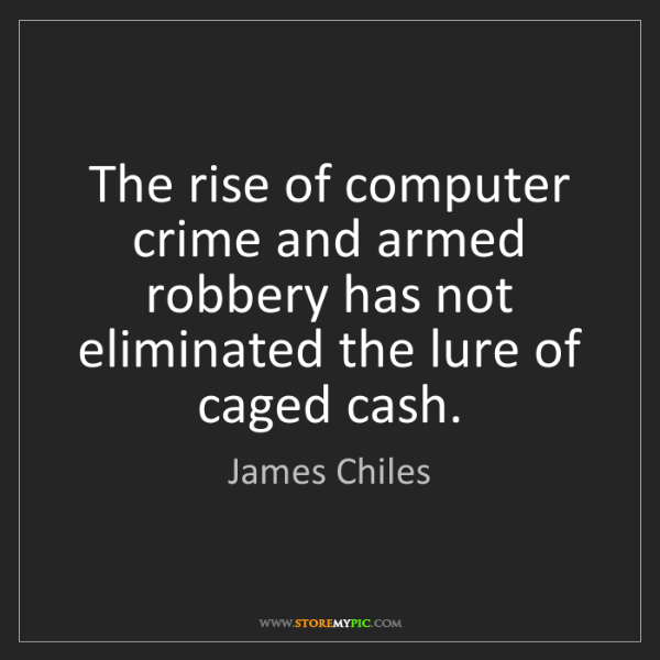 James Chiles: The rise of computer crime and armed robbery has not...