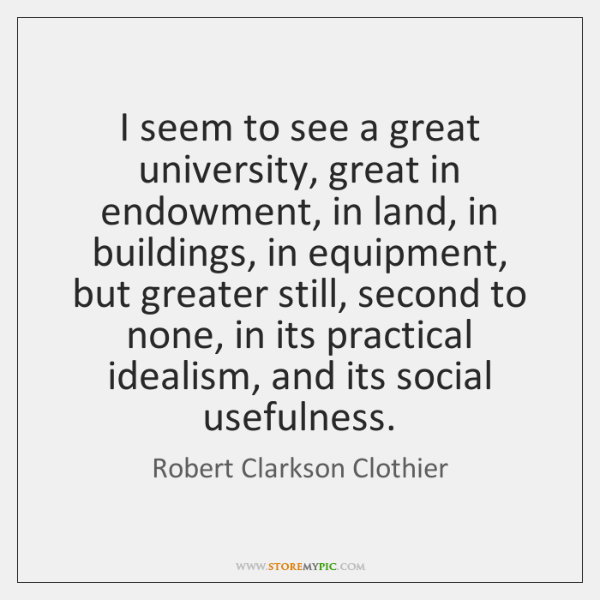 I seem to see a great university, great in endowment, in land, ...
