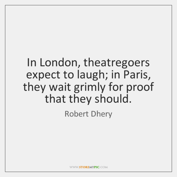 In London, theatregoers expect to laugh; in Paris, they wait grimly for ...
