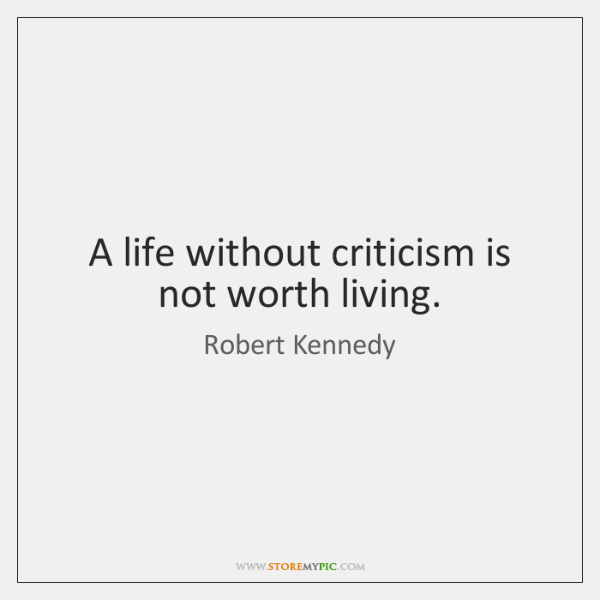 A Life Without Criticism Is Not Worth Living Storemypic