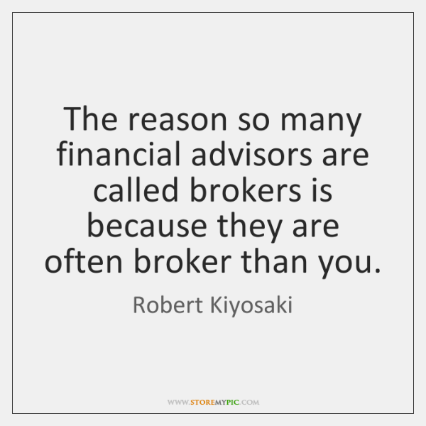 The reason so many financial advisors are called brokers is because they ...
