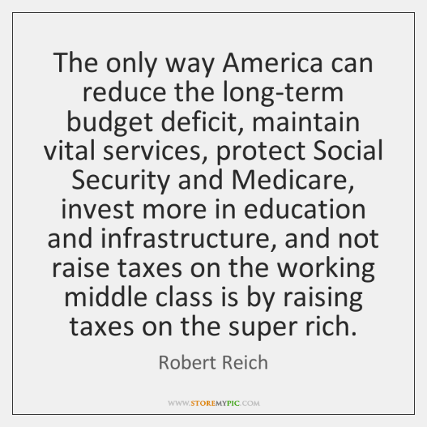 The only way America can reduce the long-term budget deficit, maintain vital ...