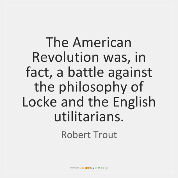 The American Revolution was, in fact, a battle against the philosophy of ...