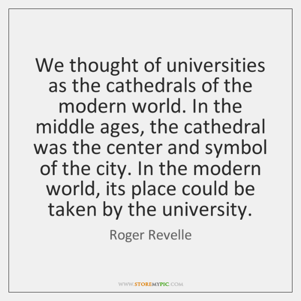 We thought of universities as the cathedrals of the modern world. In ...