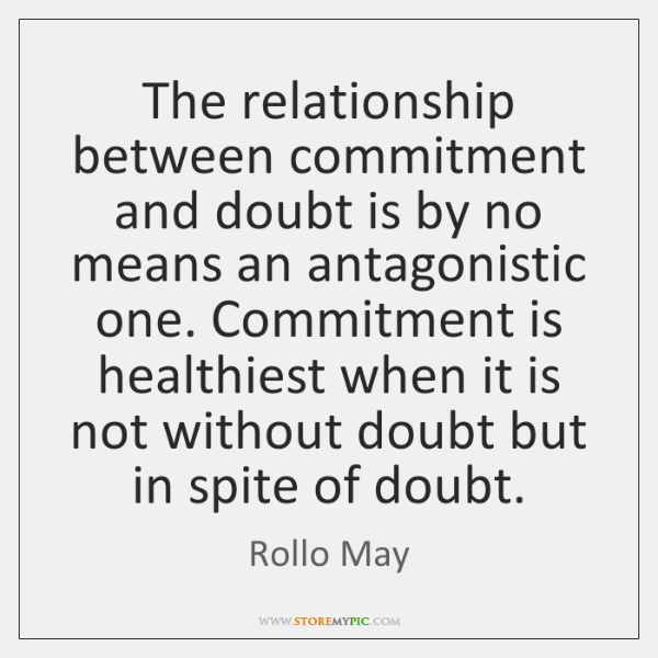 The relationship between commitment and doubt is by no means an antagonistic ...
