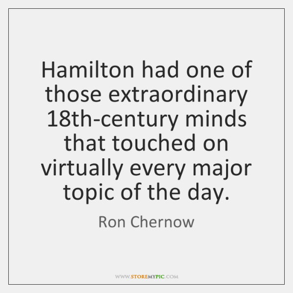 Hamilton had one of those extraordinary 18th-century minds that touched on virtually ...