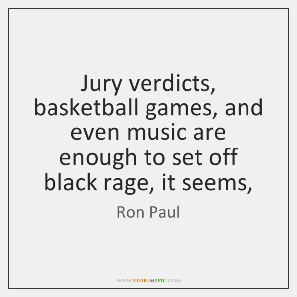 Jury verdicts, basketball games, and even music are enough to set off ...