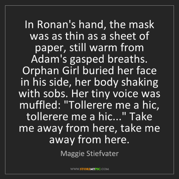 Maggie Stiefvater: In Ronan's hand, the mask was as thin as a sheet of paper,...