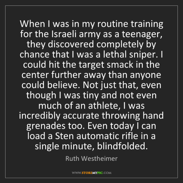 Ruth Westheimer: When I was in my routine training for the Israeli army...