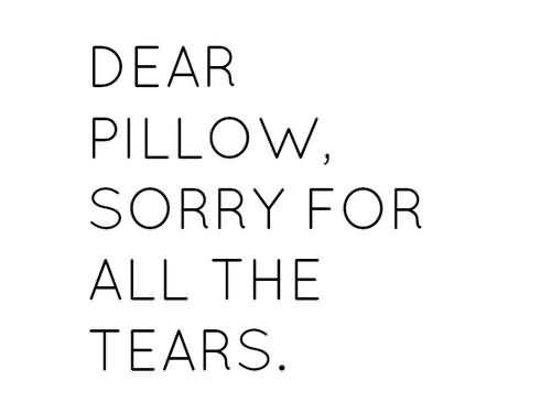 Dear pillow sorry for all the tears