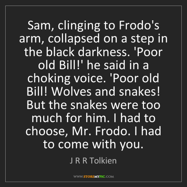 J R R Tolkien: Sam, clinging to Frodo's arm, collapsed on a step in...