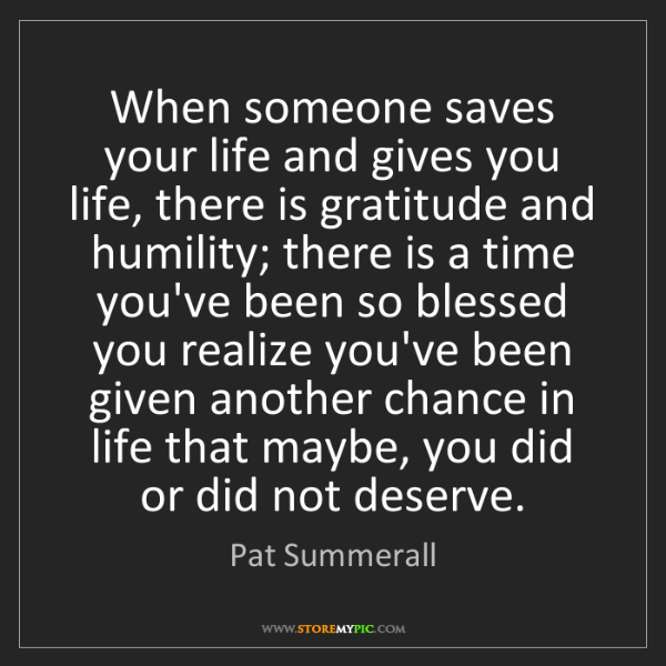 Pat Summerall: When someone saves your life and gives you life, there...