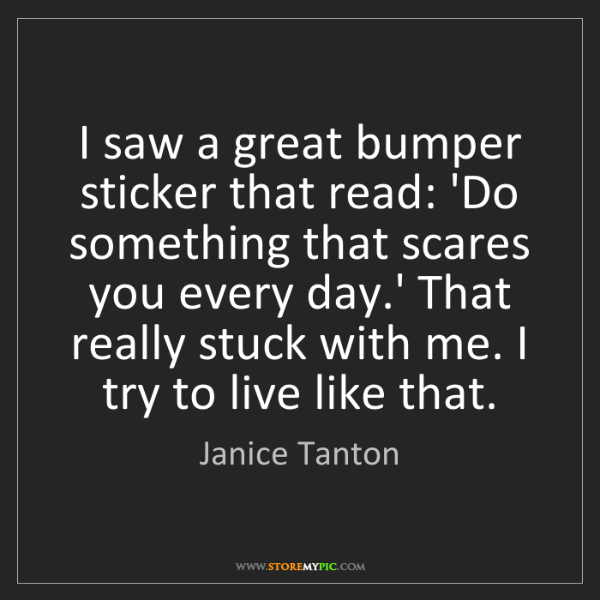 Janice Tanton: I saw a great bumper sticker that read: 'Do something...