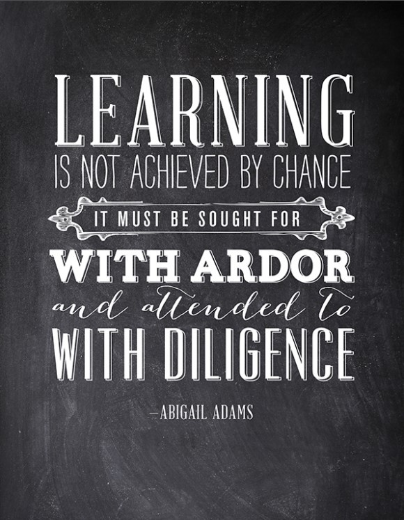 Learning is not achieved by chance it must be sought for with ardor and allended to wit