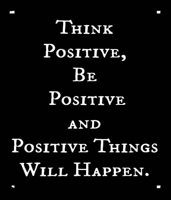 Think Positive Be Positive And Positive Things Will Happen Storemypic