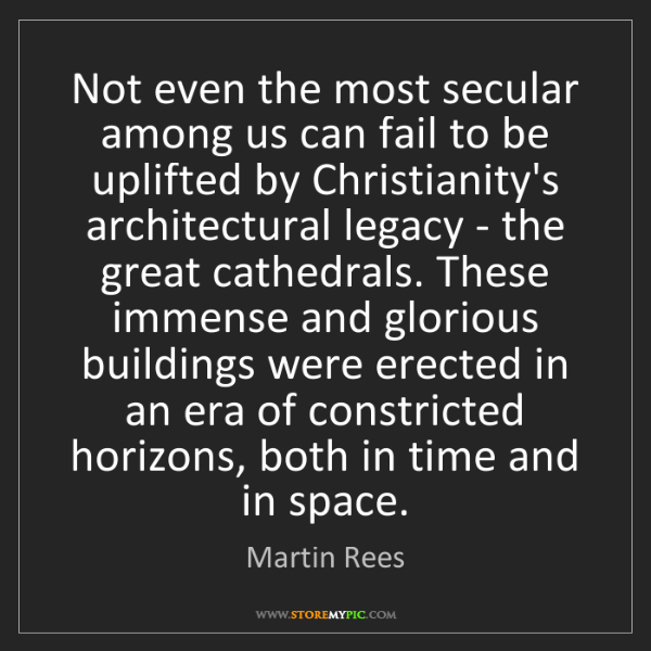 Martin Rees: Not even the most secular among us can fail to be uplifted...