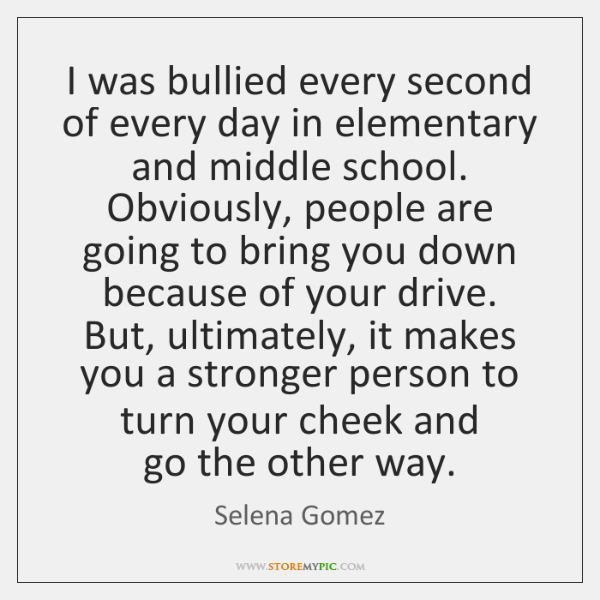 I was bullied every second of every day in elementary and middle ...