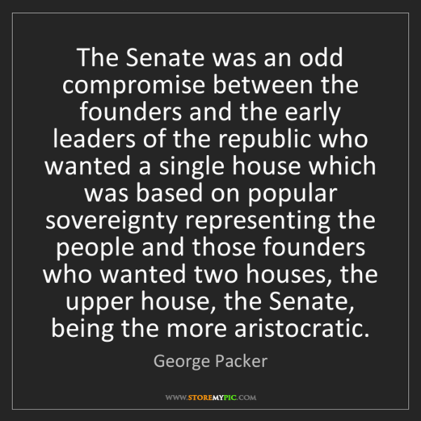 George Packer: The Senate was an odd compromise between the founders...