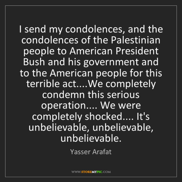 Yasser Arafat: I send my condolences, and the condolences of the Palestinian...