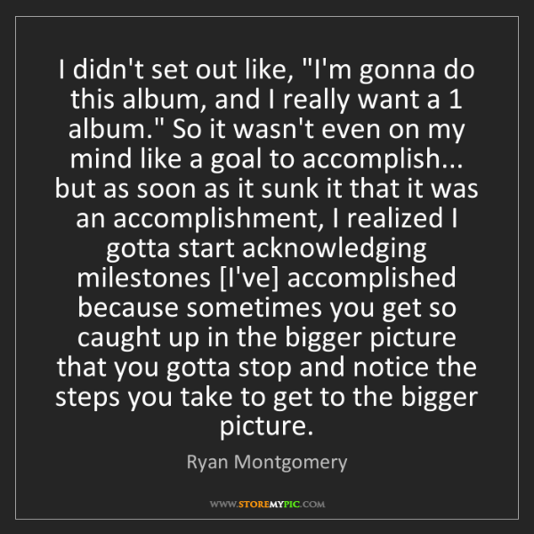 """Ryan Montgomery: I didn't set out like, """"I'm gonna do this album, and..."""
