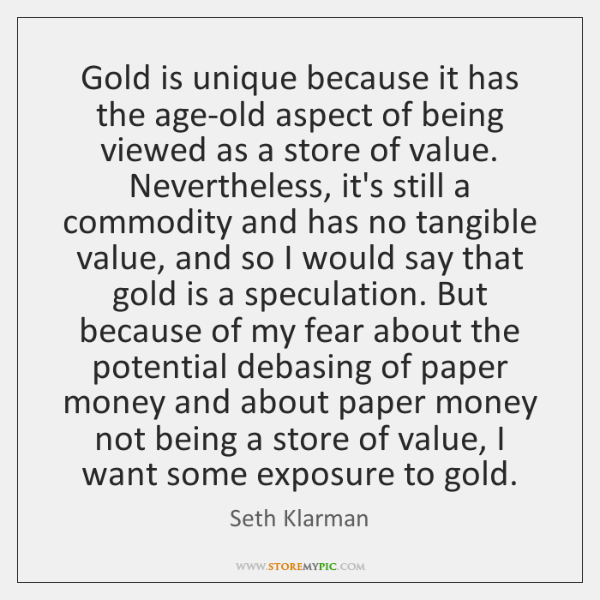 Gold is unique because it has the age-old aspect of being viewed ...