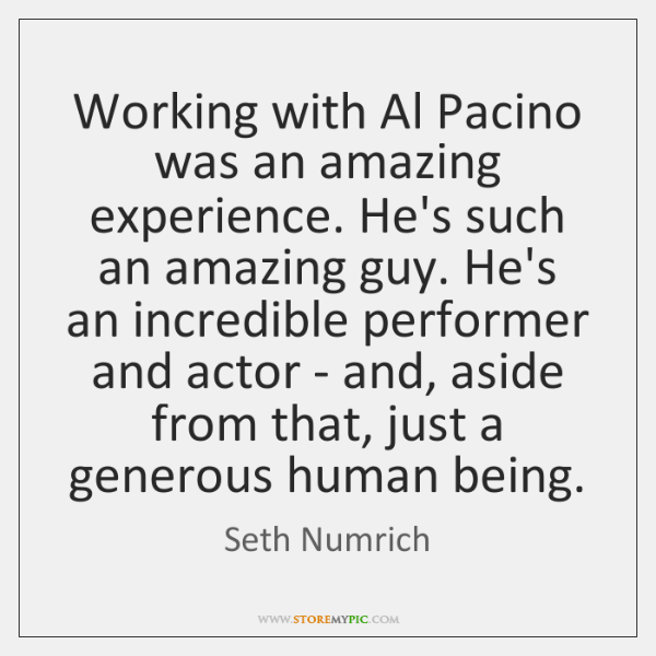Working with Al Pacino was an amazing experience. He's such an amazing ...