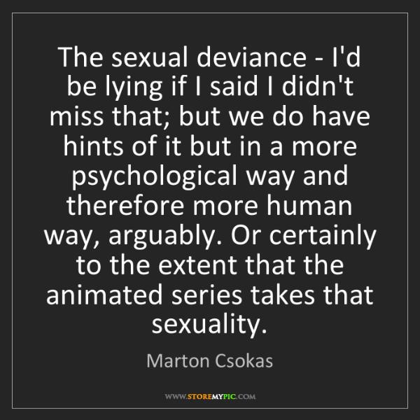 Marton Csokas: The sexual deviance - I'd be lying if I said I didn't...