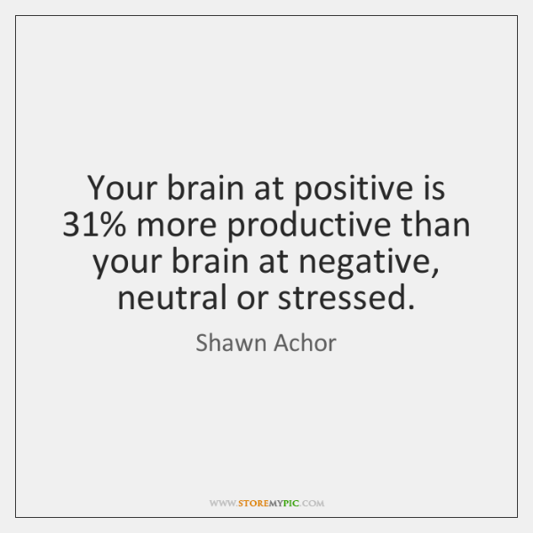 Your Brain At Positive Is 60% More Productive Than Your Brain At Cool Shawn Achor Quotes