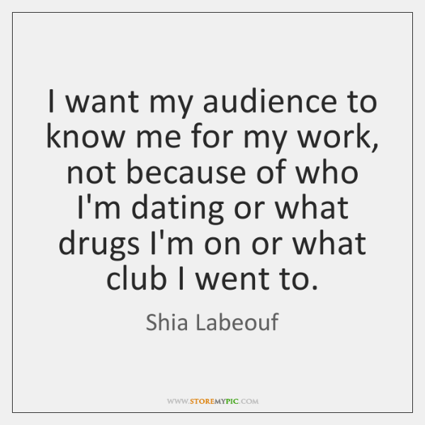 I want my audience to know me for my work, not because ...
