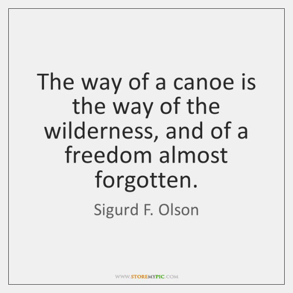 The way of a canoe is the way of the wilderness, and ...