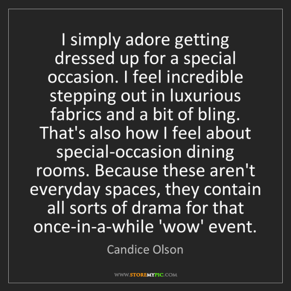 Candice Olson: I simply adore getting dressed up for a special occasion....