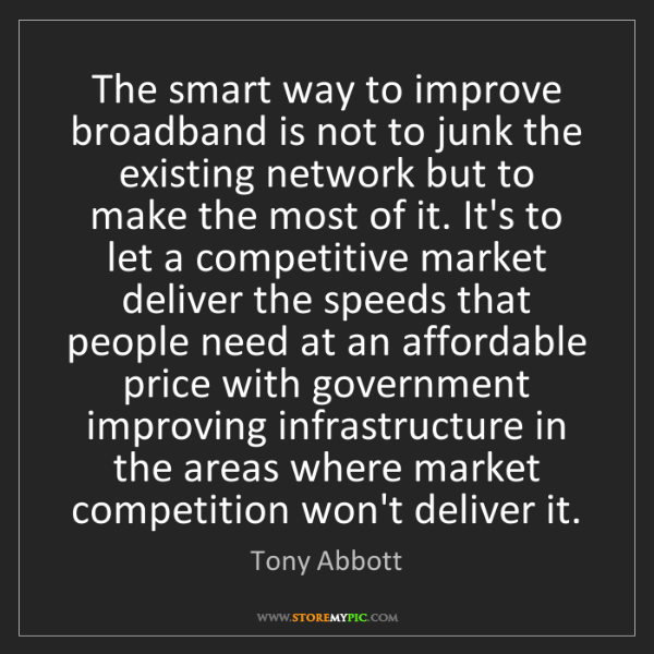 Tony Abbott: The smart way to improve broadband is not to junk the...