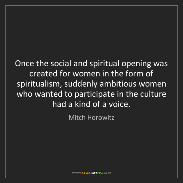 Mitch Horowitz: Once the social and spiritual opening was created for...