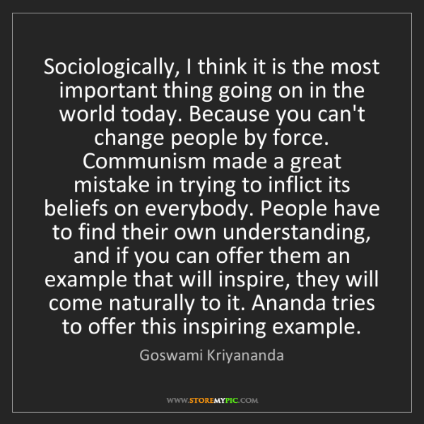 Goswami Kriyananda: Sociologically, I think it is the most important thing...