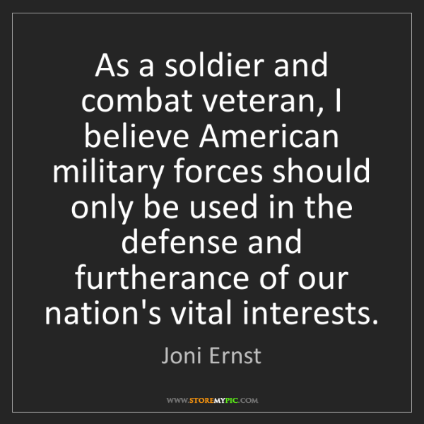 Joni Ernst: As a soldier and combat veteran, I believe American military...