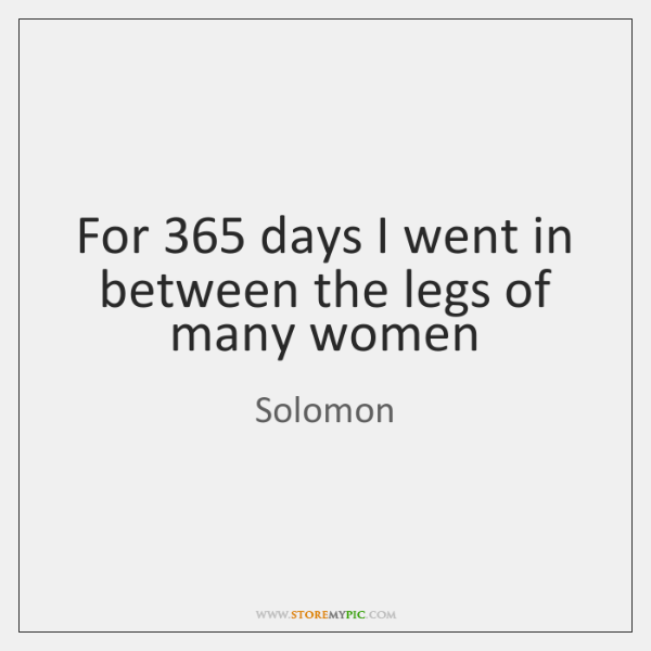 For 365 days I went in between the legs of many women