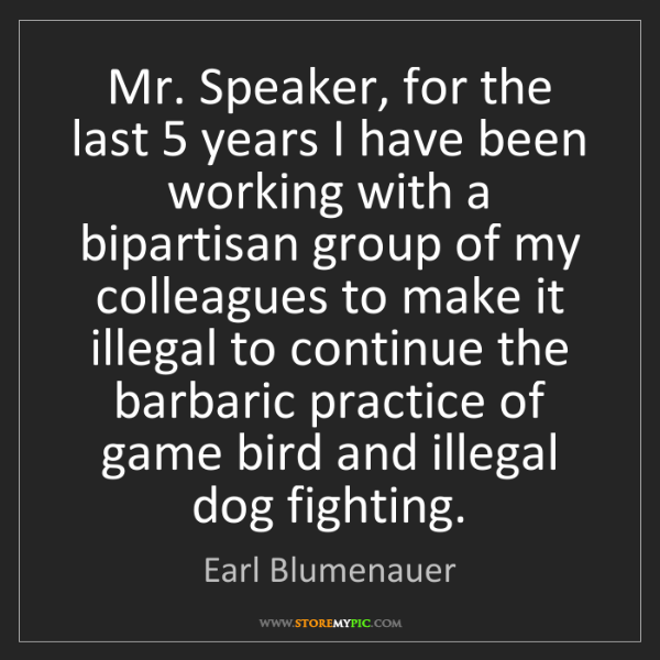 Earl Blumenauer: Mr. Speaker, for the last 5 years I have been working...