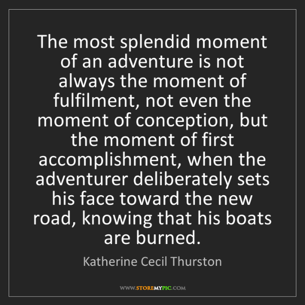 Katherine Cecil Thurston: The most splendid moment of an adventure is not always...