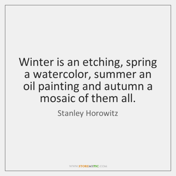 Winter is an etching, spring a watercolor, summer an oil painting and ...