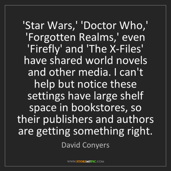 David Conyers: 'Star Wars,' 'Doctor Who,' 'Forgotten Realms,' even 'Firefly'...