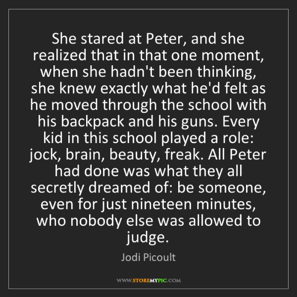 Jodi Picoult: She stared at Peter, and she realized that in that one...