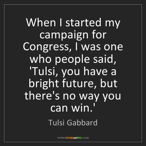 Tulsi Gabbard: When I started my campaign for Congress, I was one who...