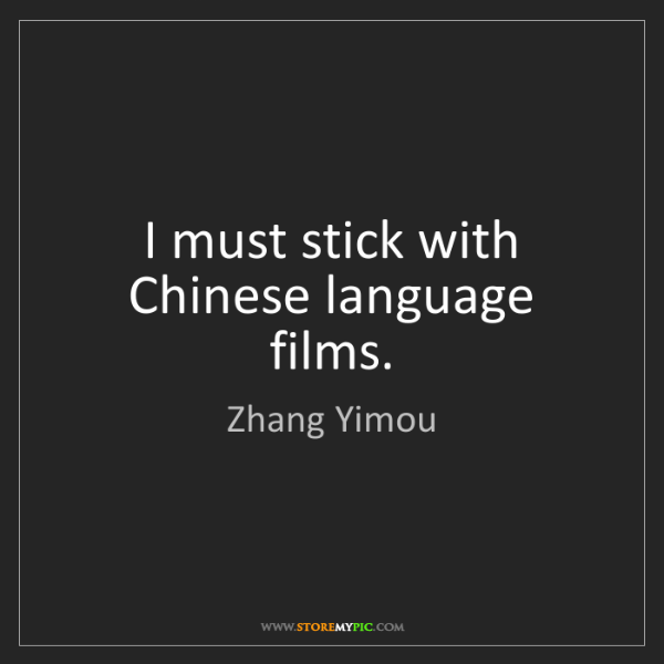 Zhang Yimou: I must stick with Chinese language films.