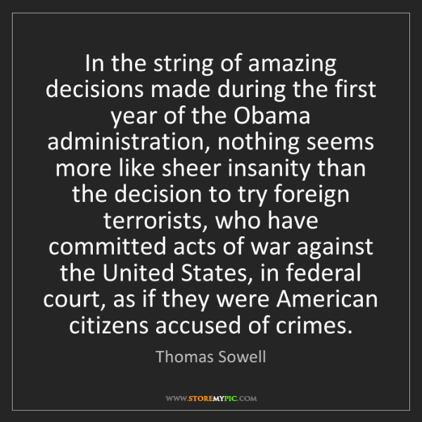 Thomas Sowell: In the string of amazing decisions made during the first...