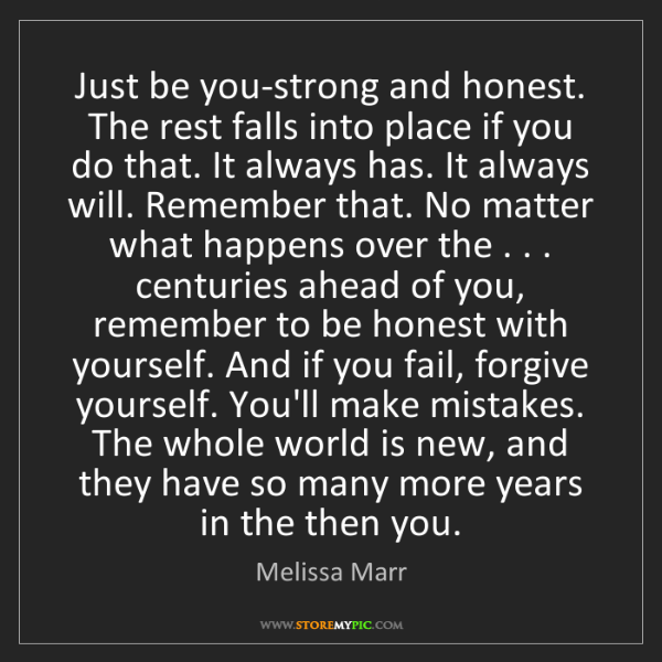 Melissa Marr: Just be you-strong and honest. The rest falls into place...