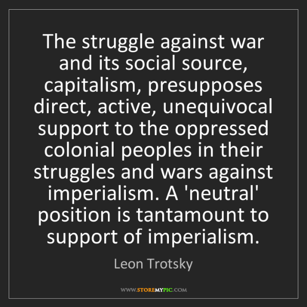 Leon Trotsky: The struggle against war and its social source, capitalism,...