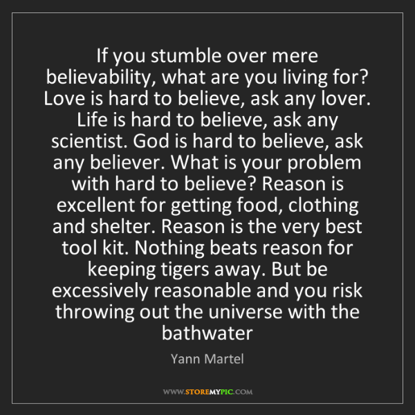 Yann Martel: If you stumble over mere believability, what are you...
